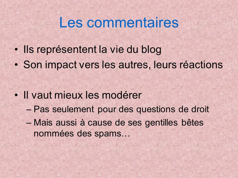 Les commentaires Ils représentent la vie du blog Son impact vers les autres, leurs réactions Il vaut mieux les modérer –Pas seulement pour des questio