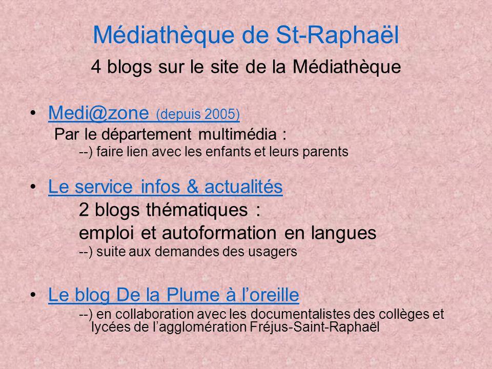 Médiathèque de St-Raphaël 4 blogs sur le site de la Médiathèque Medi@zone (depuis 2005)Medi@zone (depuis 2005) Par le département multimédia : --) fai