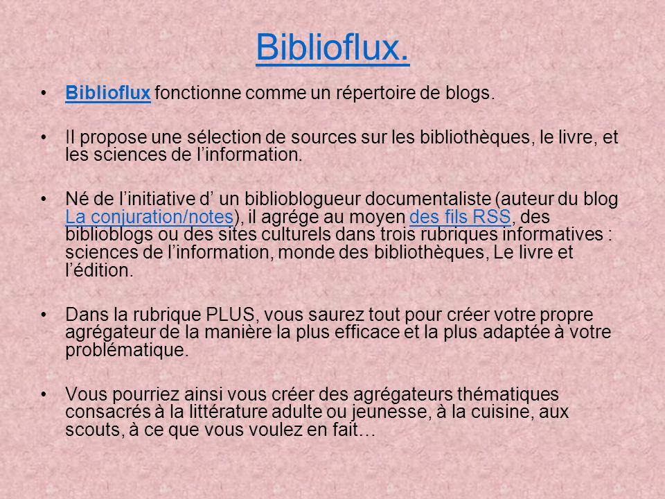Biblioflux. Biblioflux fonctionne comme un répertoire de blogs.Biblioflux Il propose une sélection de sources sur les bibliothèques, le livre, et les