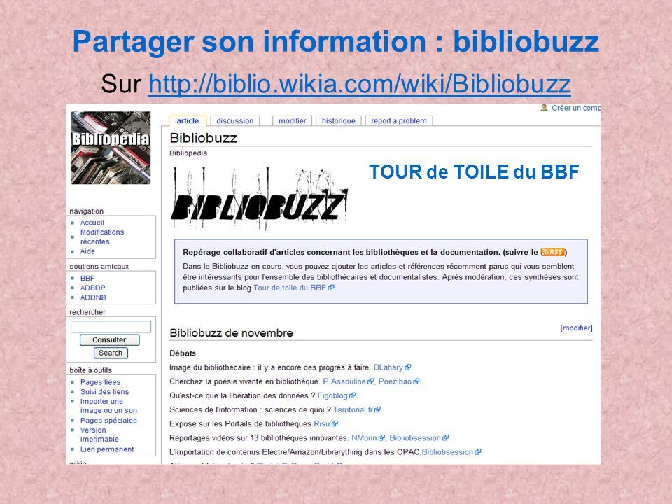 Partager son information : bibliobuzz Sur http://biblio.wikia.com/wiki/Bibliobuzzhttp://biblio.wikia.com/wiki/Bibliobuzz TOUR de TOILE du BBF