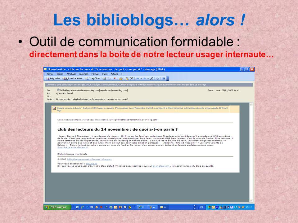Les biblioblogs… alors ! Outil de communication formidable : directement dans la boite de notre lecteur usager internaute…