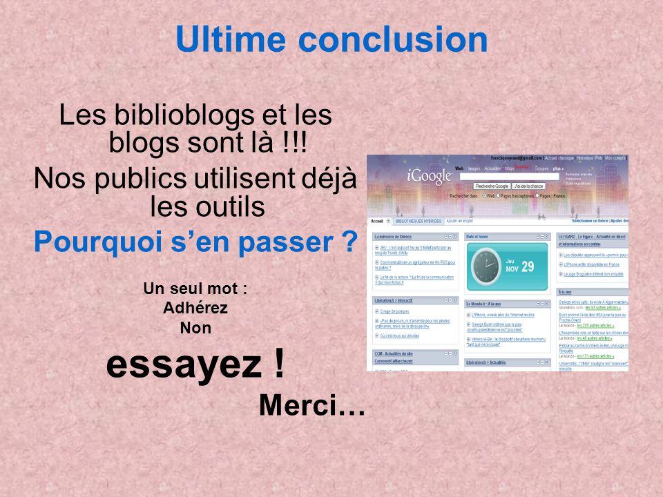 Ultime conclusion Les biblioblogs et les blogs sont là !!! Nos publics utilisent déjà les outils Pourquoi sen passer ? Un seul mot : Adhérez Non essay