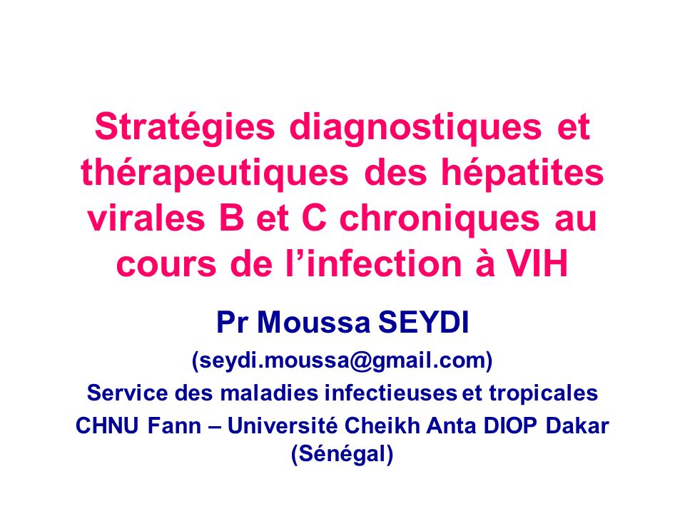 Stratégies diagnostiques et thérapeutiques des hépatites virales B et C chroniques au cours de linfection à VIH Pr Moussa SEYDI (seydi.moussa@gmail.co