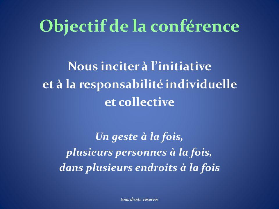 Objectif de la conférence Nous inciter à linitiative et à la responsabilité individuelle et collective Un geste à la fois, plusieurs personnes à la fo