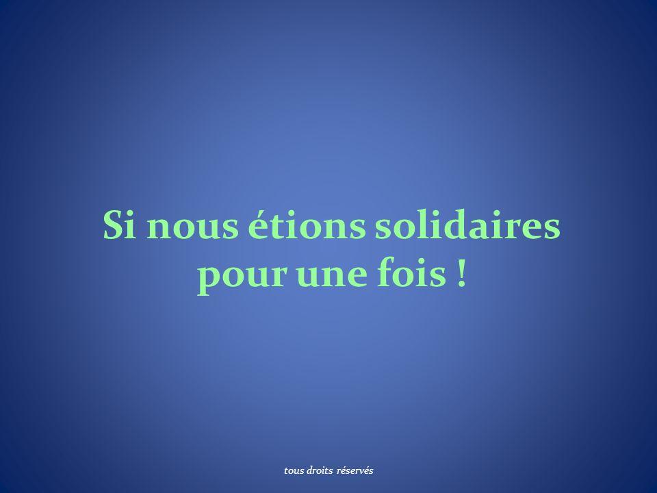 Si nous étions solidaires pour une fois ! tous droits réservés