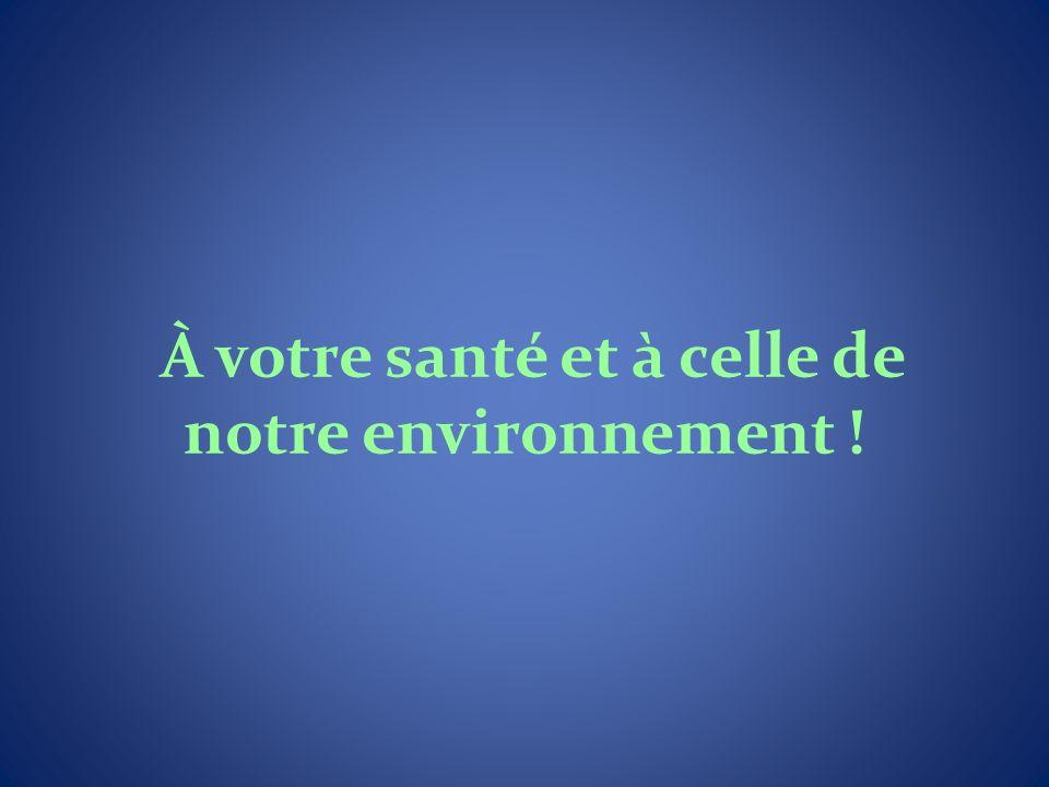 À votre santé et à celle de notre environnement !