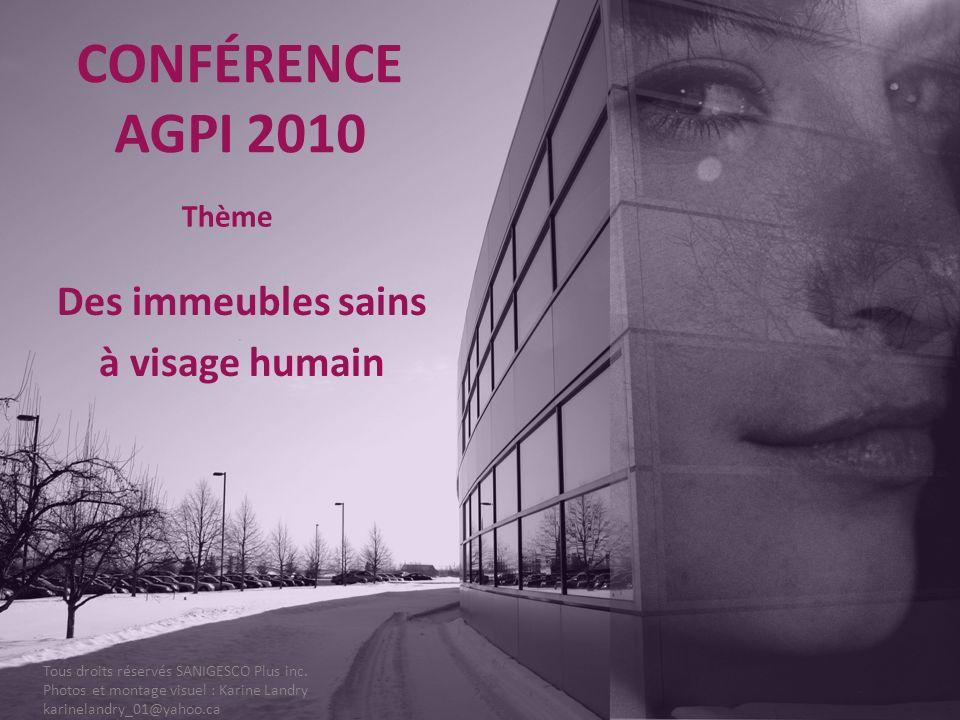 Des immeubles sains à visage humain CONFÉRENCE AGPI 2010 Thème Tous droits réservés SANIGESCO Plus inc. Photos et montage visuel : Karine Landry karin