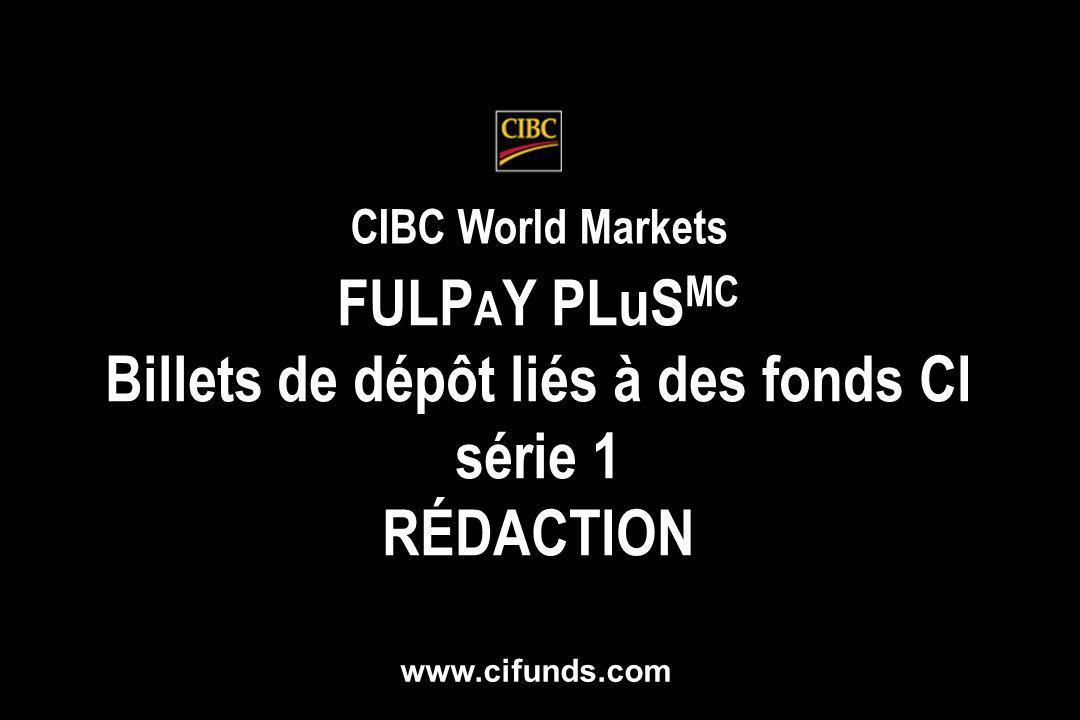 FULP A Y PLuS MC Billets de dépôt liés à des fonds CI série 1 RÉDACTION FULP A Y PLuS MC Billets de dépôt liés à des fonds CI série 1 RÉDACTION CIBC World Markets www.cifunds.com