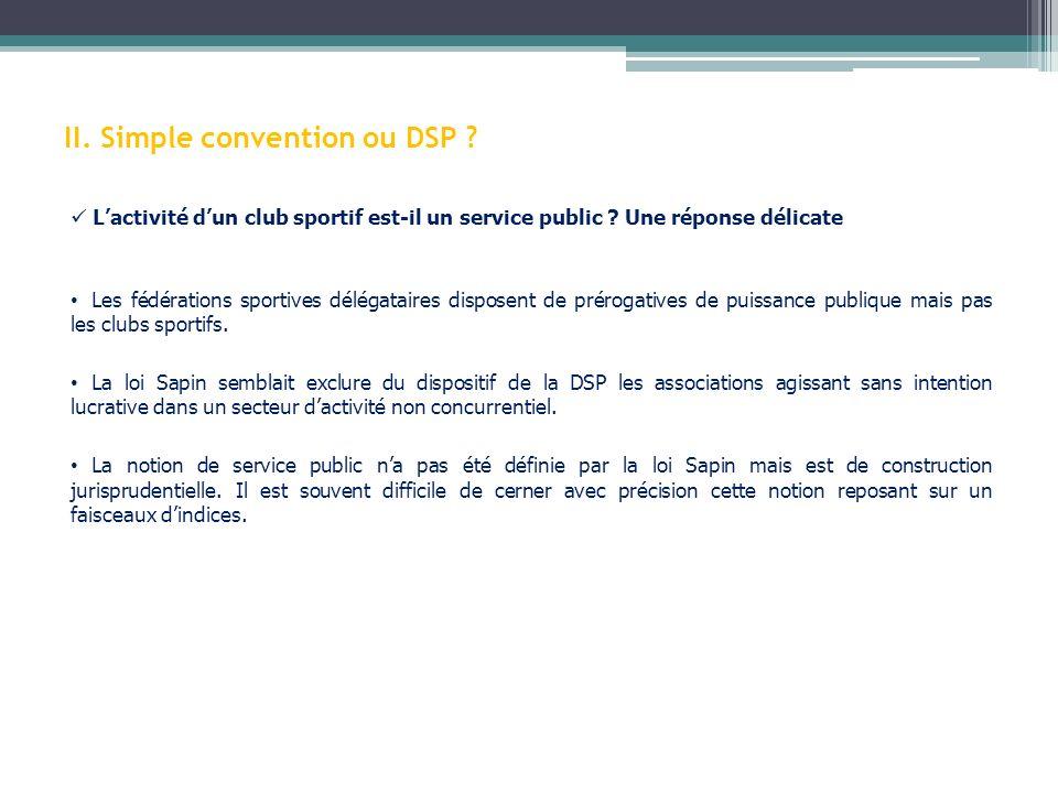 Les risques de la DSP pour les clubs La mise en concurrence La procédure de DSP est un appel à la concurrence auquel plusieurs personnes peuvent répondre.