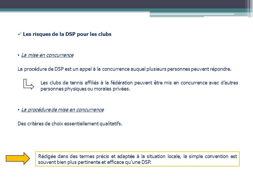 Les risques de la DSP pour les clubs La mise en concurrence La procédure de DSP est un appel à la concurrence auquel plusieurs personnes peuvent répon