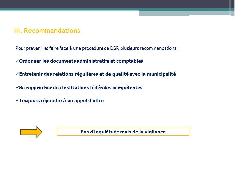 III. Recommandations Pour prévenir et faire face à une procédure de DSP, plusieurs recommandations : Ordonner les documents administratifs et comptabl