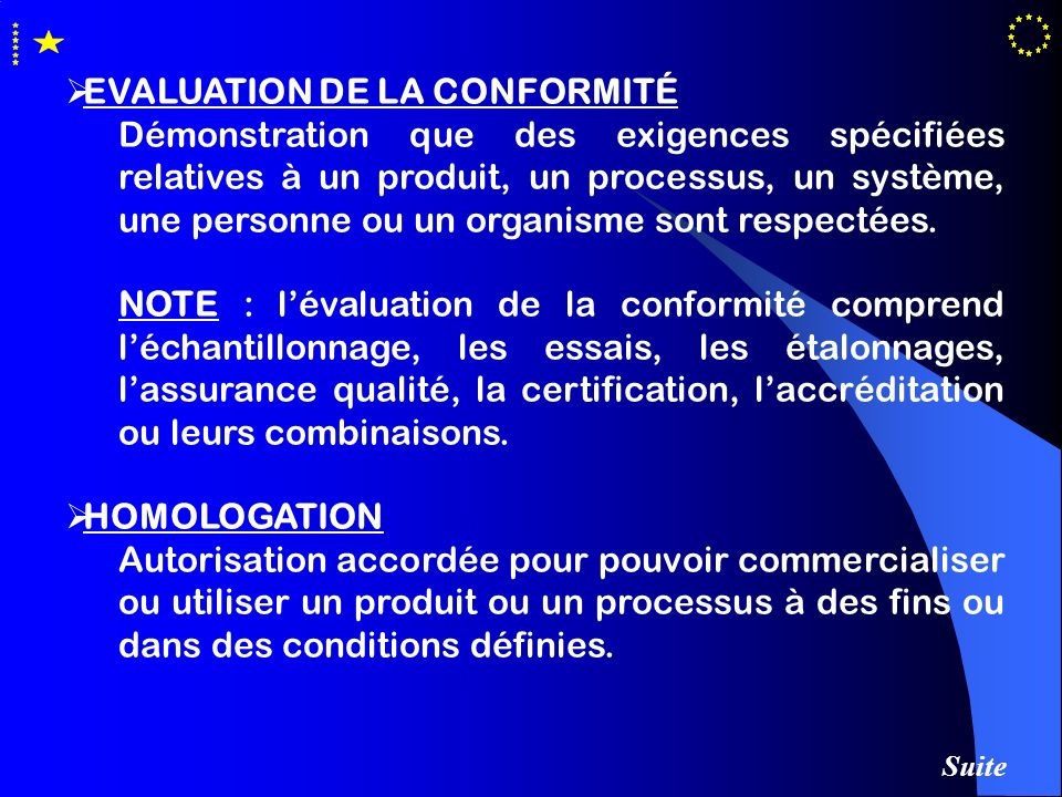 EVALUATION DE LA CONFORMITÉ Démonstration que des exigences spécifiées relatives à un produit, un processus, un système, une personne ou un organisme