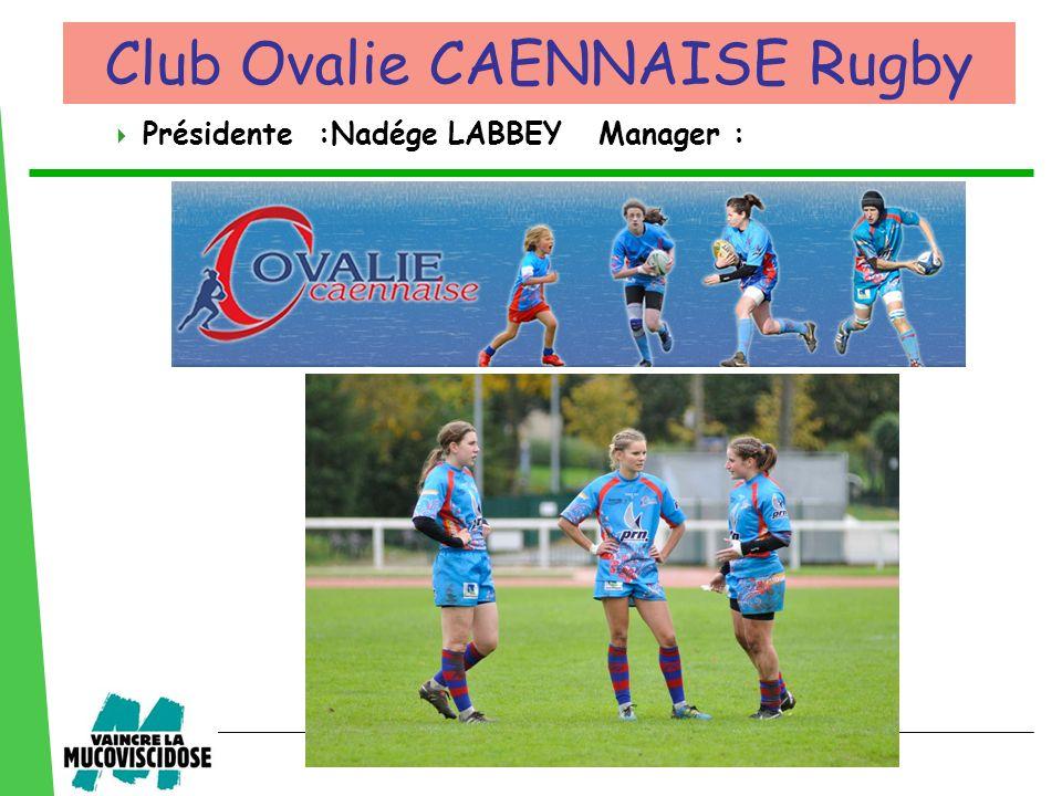 Présidente :Nadége LABBEY Manager : Club Ovalie CAENNAISE Rugby