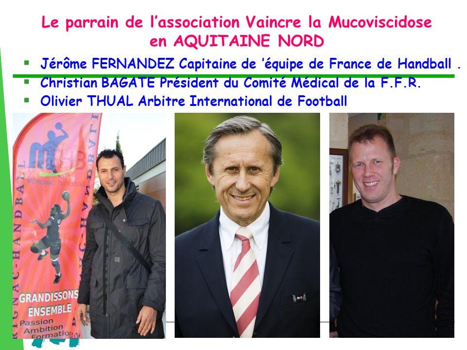 Le parrain de lassociation Vaincre la Mucoviscidose en AQUITAINE NORD 5 Jérôme FERNANDEZ Capitaine de équipe de France de Handball. Christian BAGATE P