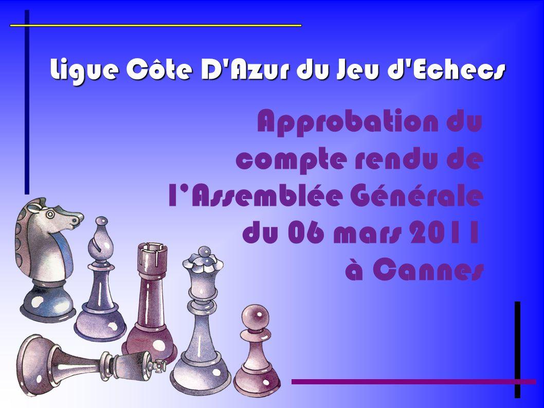 Ligue Côte D'Azur du Jeu d'Echecs Approbation du compte rendu de lAssemblée Générale du 06 mars 2011 à Cannes