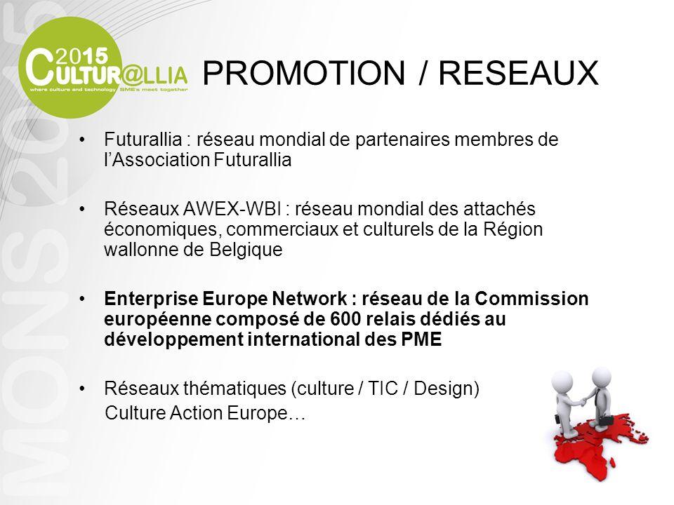 PROMOTION / RESEAUX Futurallia : réseau mondial de partenaires membres de lAssociation Futurallia Réseaux AWEX-WBI : réseau mondial des attachés écono