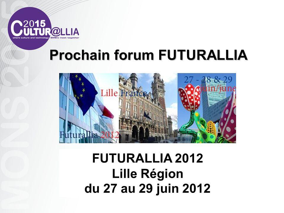 FUTURALLIA 2012 Lille Région du 27 au 29 juin 2012 Prochain forum FUTURALLIA Prochain forum FUTURALLIA