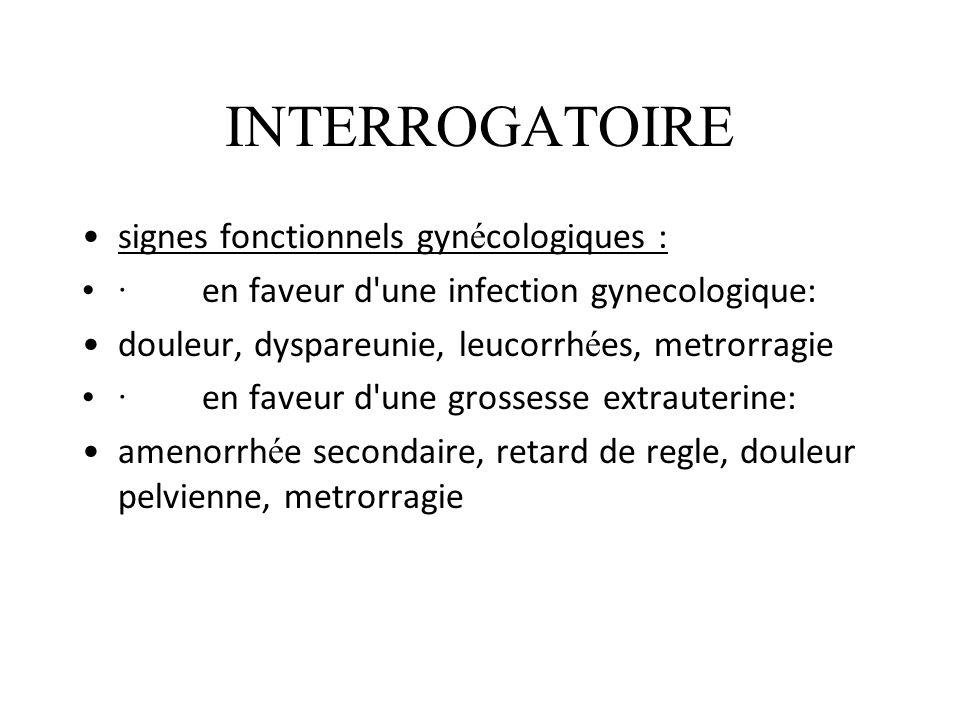 INTERROGATOIRE signes fonctionnels urinaires : · brulures mictionnelles, polyrurie, hematurie, dysurie