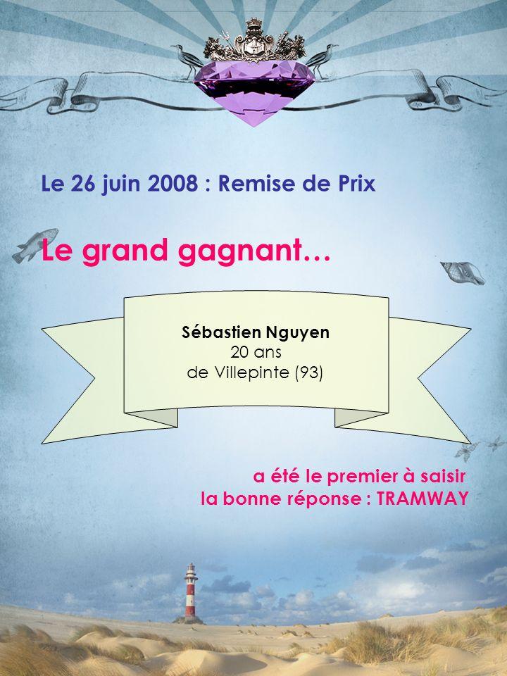 Le grand gagnant… Sébastien Nguyen 20 ans de Villepinte (93) a été le premier à saisir la bonne réponse : TRAMWAY Le 26 juin 2008 : Remise de Prix