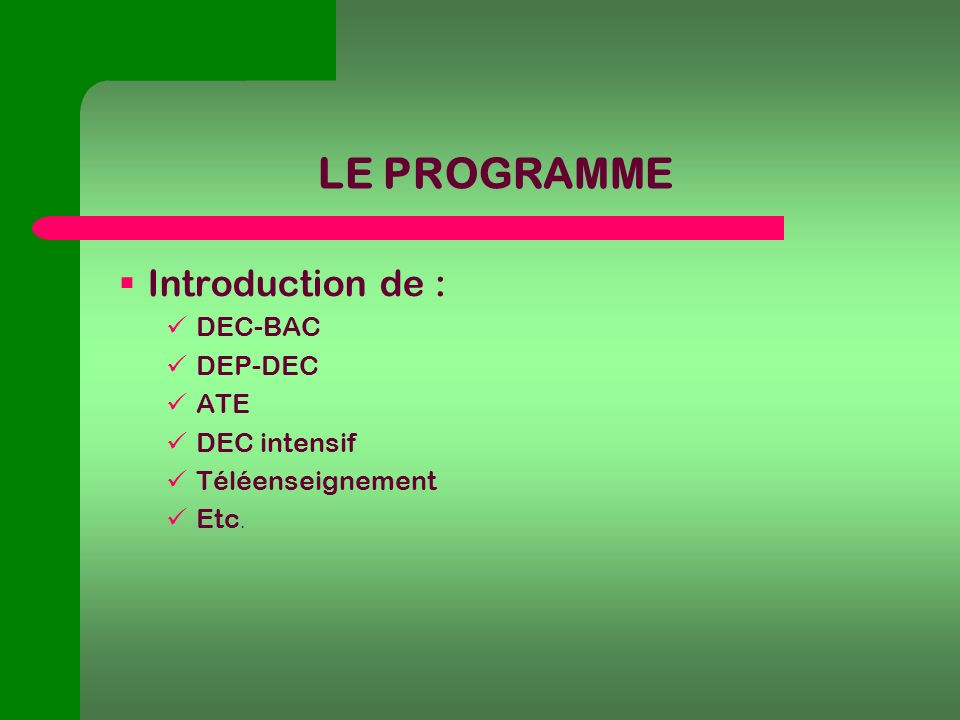 LE PROGRAMME Introduction de : DEC-BAC DEP-DEC ATE DEC intensif Téléenseignement Etc.
