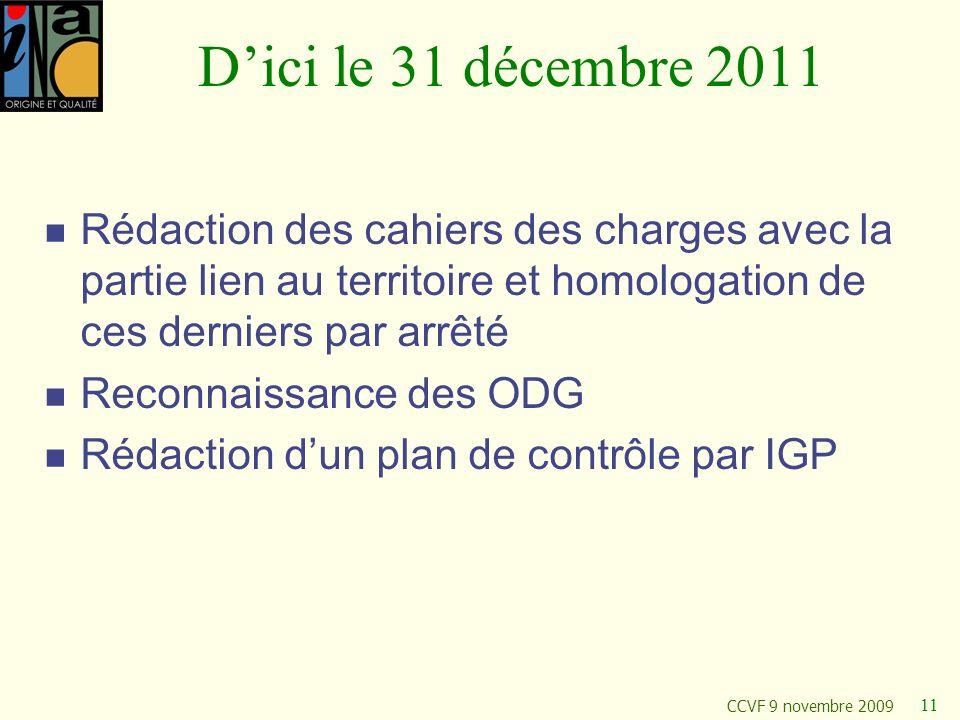 CCVF 9 novembre 2009 11 Dici le 31 décembre 2011 Rédaction des cahiers des charges avec la partie lien au territoire et homologation de ces derniers p