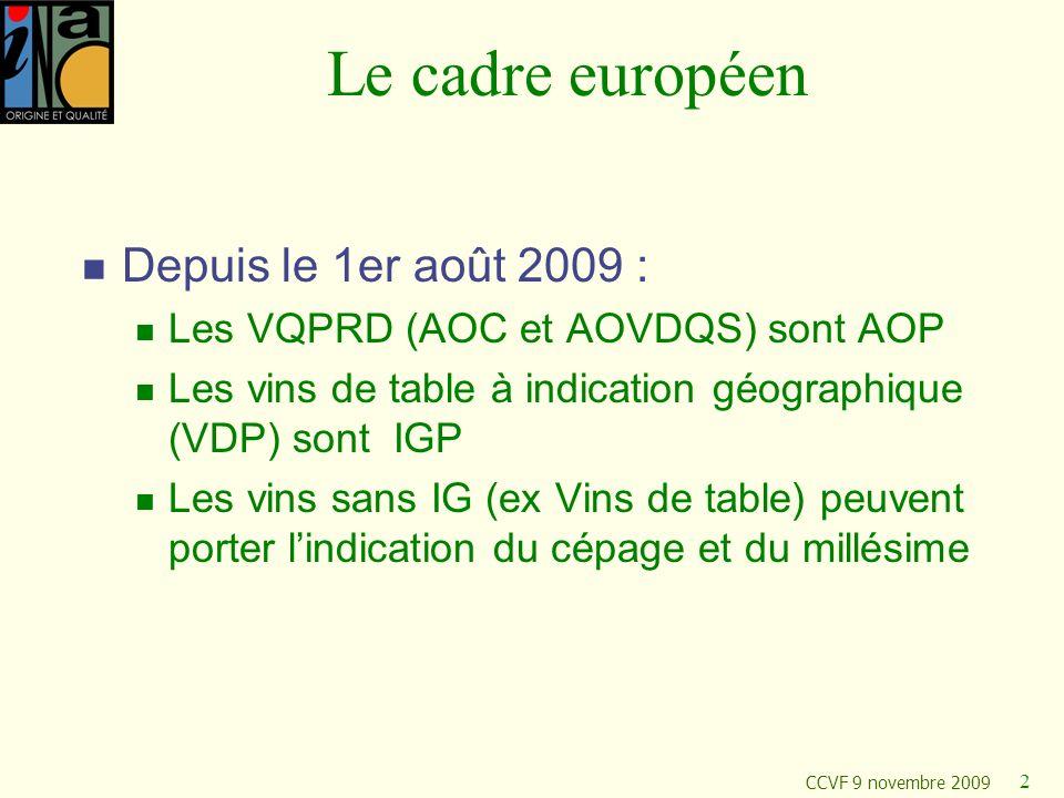 CCVF 9 novembre 2009 2 Le cadre européen Depuis le 1er août 2009 : Les VQPRD (AOC et AOVDQS) sont AOP Les vins de table à indication géographique (VDP