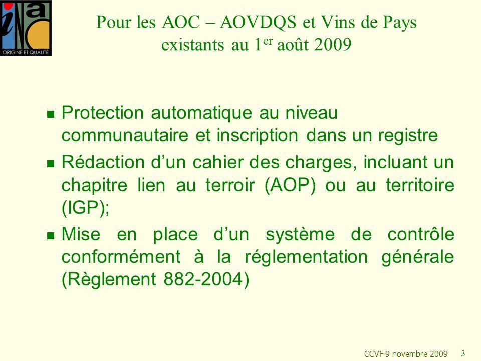 CCVF 9 novembre 2009 3 Pour les AOC – AOVDQS et Vins de Pays existants au 1 er août 2009 Protection automatique au niveau communautaire et inscription