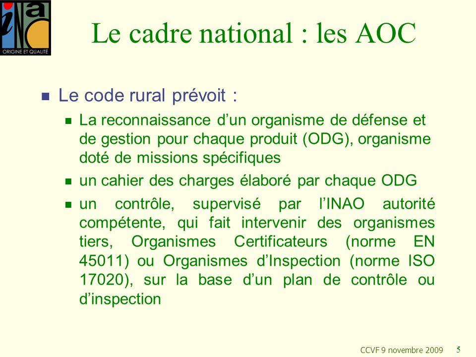 CCVF 9 novembre 2009 5 Le cadre national : les AOC Le code rural prévoit : La reconnaissance dun organisme de défense et de gestion pour chaque produi