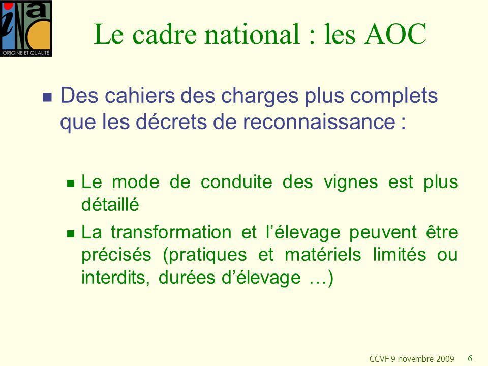 CCVF 9 novembre 2009 6 Le cadre national : les AOC Des cahiers des charges plus complets que les décrets de reconnaissance : Le mode de conduite des v