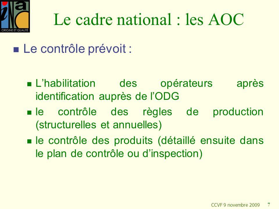 CCVF 9 novembre 2009 7 Le cadre national : les AOC Le contrôle prévoit : Lhabilitation des opérateurs après identification auprès de lODG le contrôle