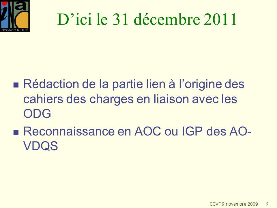 CCVF 9 novembre 2009 8 Dici le 31 décembre 2011 Rédaction de la partie lien à lorigine des cahiers des charges en liaison avec les ODG Reconnaissance