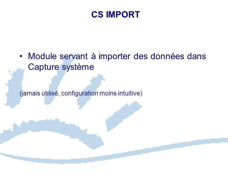 CS IMPORT Module servant à importer des données dans Capture système (jamais utilisé, configuration moins intuitive)