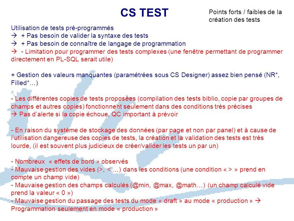 CS TEST Utilisation de tests pré-programmés + Pas besoin de valider la syntaxe des tests + Pas besoin de connaître de langage de programmation - Limit