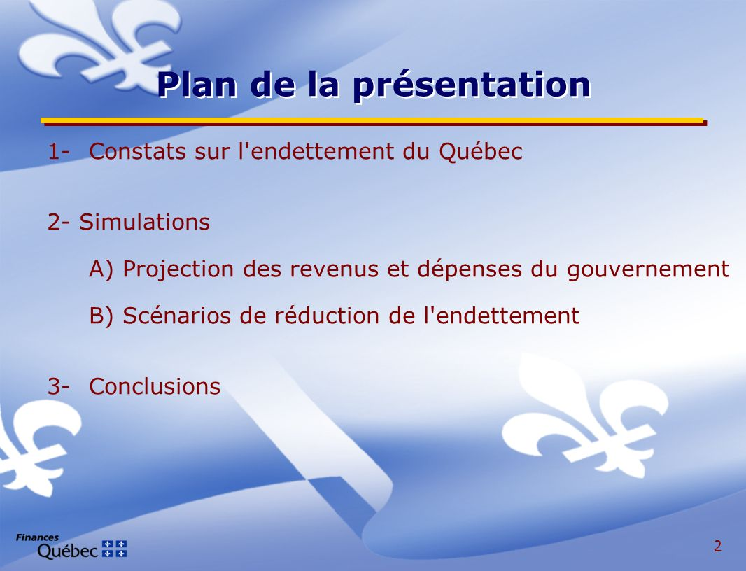 2 1-Constats sur l endettement du Québec 2- Simulations A)Projection des revenus et dépenses du gouvernement B)Scénarios de réduction de l endettement 3-Conclusions Plan de la présentation