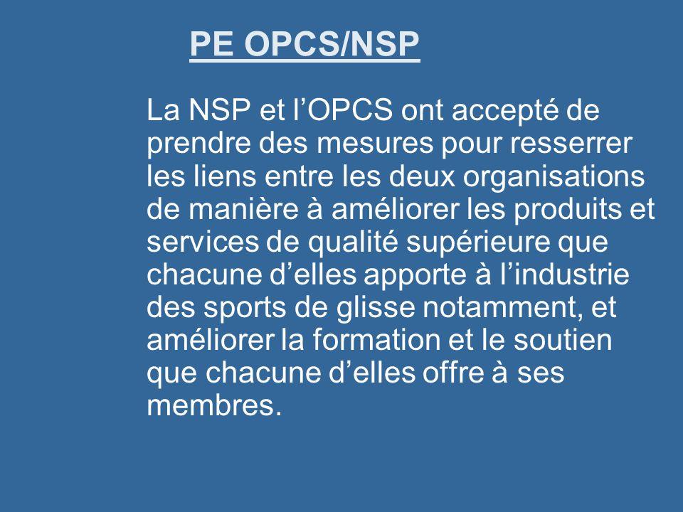 PE OPCS/NSP La NSP et lOPCS ont accepté de prendre des mesures pour resserrer les liens entre les deux organisations de manière à améliorer les produits et services de qualité supérieure que chacune delles apporte à lindustrie des sports de glisse notamment, et améliorer la formation et le soutien que chacune delles offre à ses membres.