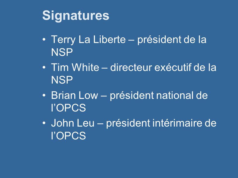 Signatures Terry La Liberte – président de la NSP Tim White – directeur exécutif de la NSP Brian Low – président national de lOPCS John Leu – président intérimaire de lOPCS