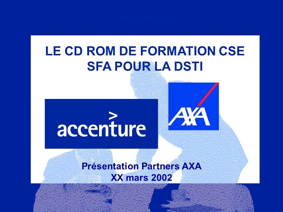 DSIL AXA France Présentation Partners AXA XX mars 2002 LE CD ROM DE FORMATION CSE SFA POUR LA DSTI