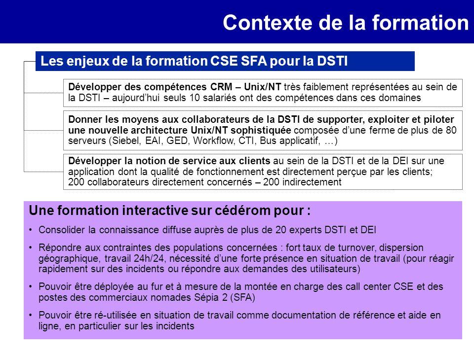 Contexte de la formation Les enjeux de la formation CSE SFA pour la DSTI Développer des compétences CRM – Unix/NT très faiblement représentées au sein