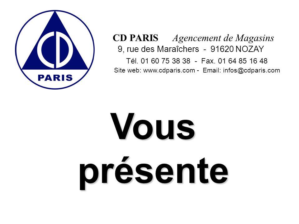 CD PARISAgencement de Magasins 9, rue des Maraîchers - 91620 NOZAY Tél.