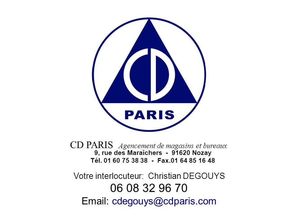 CD PARIS Agencement de magasins et bureaux 9, rue des Maraîchers - 91620 Nozay Tél.