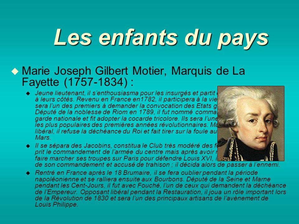 Les enfants du pays Marie Joseph Gilbert Motier, Marquis de La Fayette (1757-1834) : Jeune lieutenant, il senthousiasma pour les insurgés et partit combattre à leurs côtés.