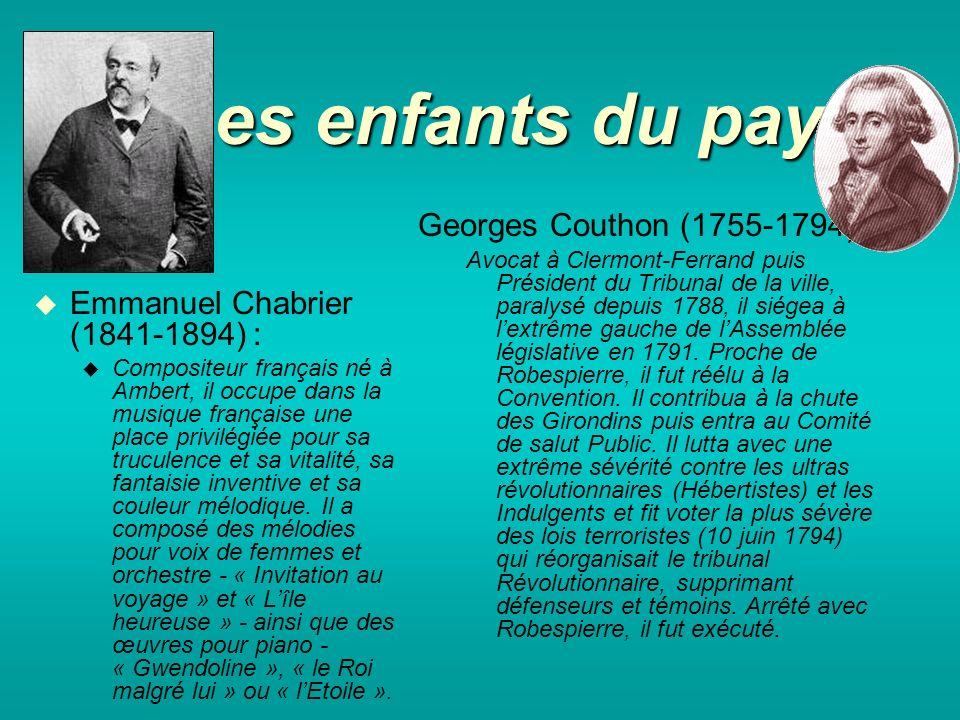 Les enfants du pays Emmanuel Chabrier (1841-1894) : Compositeur français né à Ambert, il occupe dans la musique française une place privilégiée pour sa truculence et sa vitalité, sa fantaisie inventive et sa couleur mélodique.