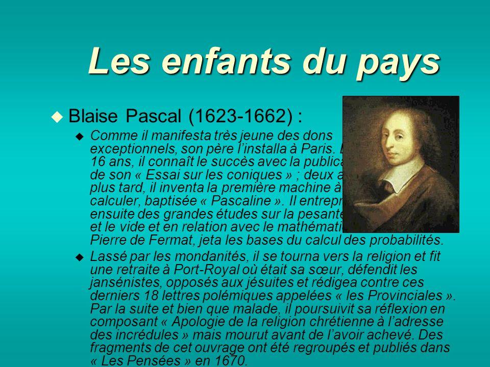 Les enfants du pays Blaise Pascal (1623-1662) : Comme il manifesta très jeune des dons exceptionnels, son père linstalla à Paris.
