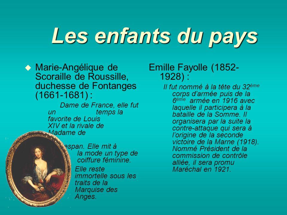 Les enfants du pays Marie-Angélique de Scoraille de Roussille, duchesse de Fontanges (1661-1681) : Dame de France, elle fut un temps la favorite de Louis XIV et la rivale de Madame de Montespan.