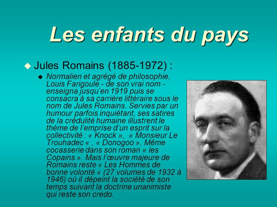 Les enfants du pays Jules Romains (1885-1972) : Normalien et agrégé de philosophie, Louis Farigoule - de son vrai nom - enseigna jusquen 1919 puis se consacra à sa carrière littéraire sous le nom de Jules Romains.