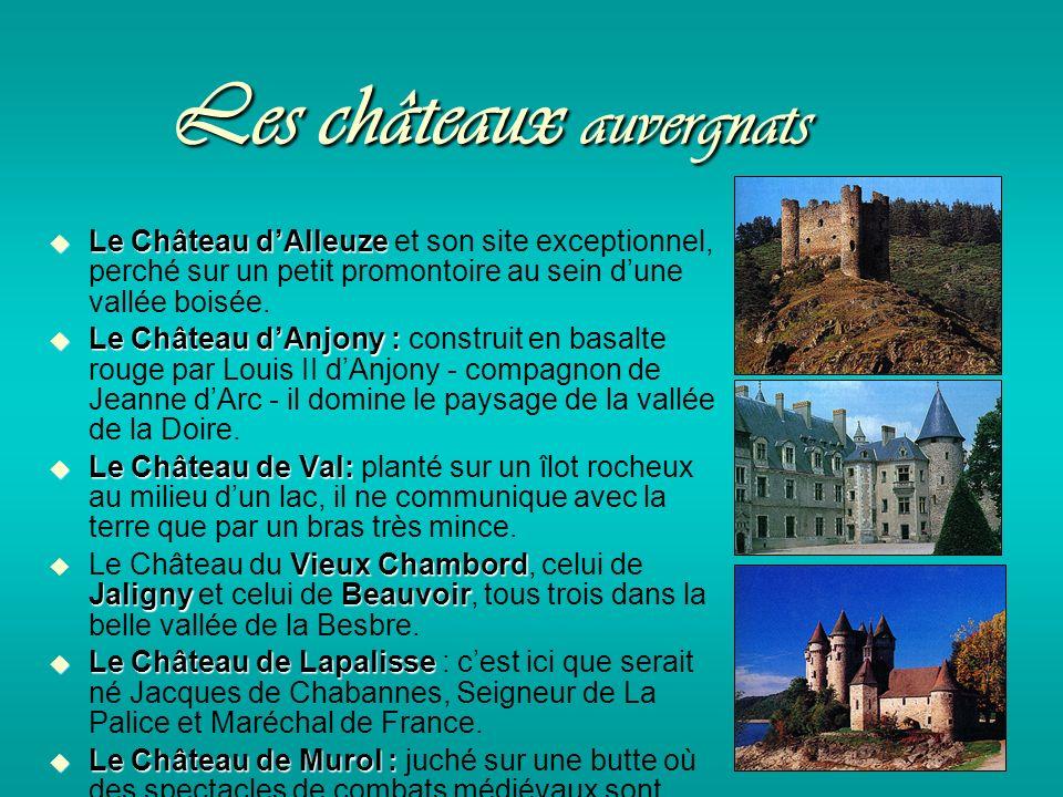 Les châteaux auvergnats Le Château dAlleuze Le Château dAlleuze et son site exceptionnel, perché sur un petit promontoire au sein dune vallée boisée.