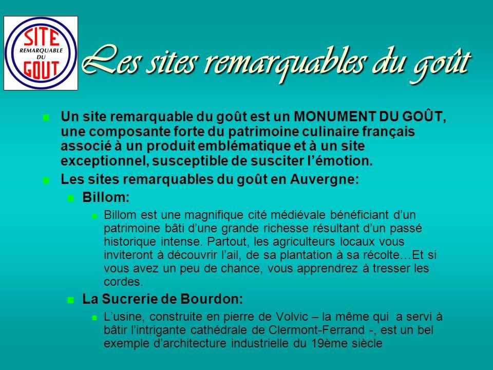 Les sites remarquables du goût Un site remarquable du goût est un MONUMENT DU GOÛT, une composante forte du patrimoine culinaire français associé à un produit emblématique et à un site exceptionnel, susceptible de susciter lémotion.