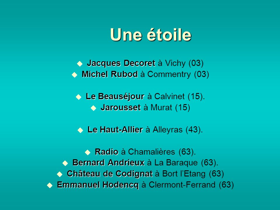 Une étoile Jacques Decoret Jacques Decoret à Vichy (03) Michel Rubod Michel Rubod à Commentry (03) Le Beauséjour Le Beauséjour à Calvinet (15).