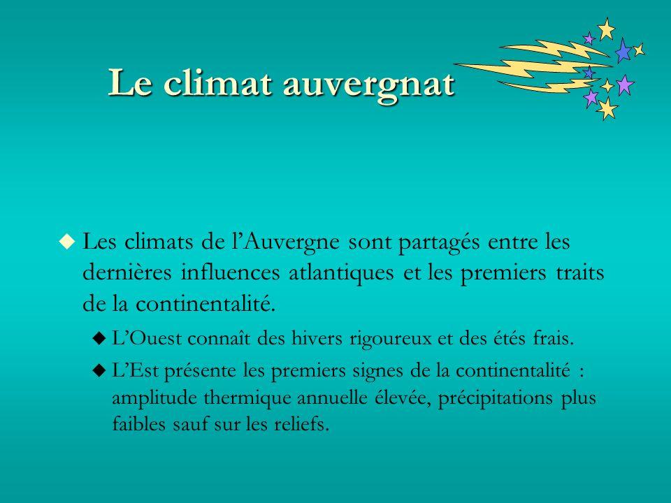 Le climat auvergnat Les climats de lAuvergne sont partagés entre les dernières influences atlantiques et les premiers traits de la continentalité.
