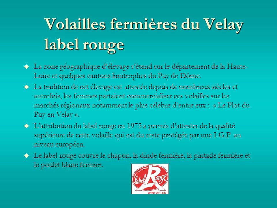Volailles fermières du Velay label rouge La zone géographique délevage sétend sur le département de la Haute- Loire et quelques cantons limitrophes du Puy de Dôme.